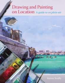 Drawing and Painting on Location : A guide to en plein-air, Paperback / softback Book