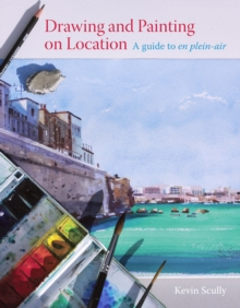 Drawing and Painting on Location : A guide to en plein-air, EPUB eBook