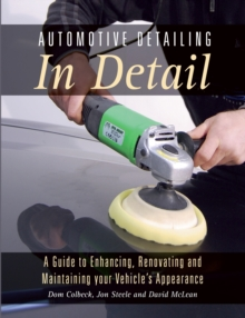 Automotive Detailing in Detail : A Guide to Enhancing, Renovating and Maintaining Your Vehicle's Appearance, Paperback Book
