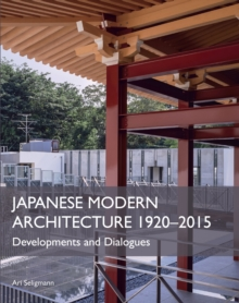 Japanese Modern Architecture 1920-2015 : Developments and Dialogues, Hardback Book