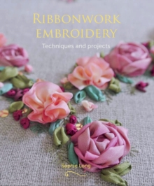Ribbonwork Embroidery : Techniques and Projects, Paperback / softback Book