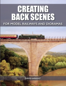 Creating Back Scenes for Model Railways and Dioramas, Paperback Book