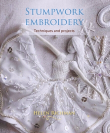 Stumpwork Embroidery : Techniques and projects, Paperback / softback Book