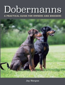 Dobermanns : A Practical Guide for Owners and Breeders, Paperback Book
