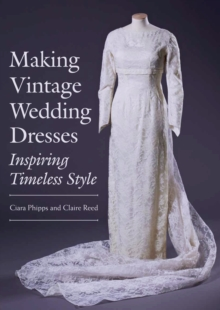 Making Vintage Wedding Dresses : Inspiring Timeless Style, Paperback Book