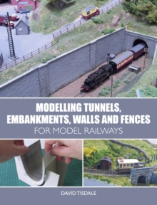 Modelling Tunnels, Embankments, Walls and Fences for Model Railways, Paperback Book
