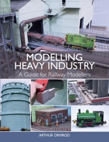 Modelling Heavy Industry : A Guide for Railway Modellers, Paperback / softback Book
