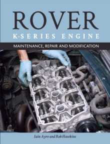The Rover K-Series Engine : Maintenance, Repair and Modification, Paperback Book