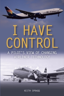 I Have Control : A pilot's view of changing airliner technology, Paperback Book