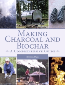Making Charcoal and Biochar : A comprehensive guide, Paperback / softback Book