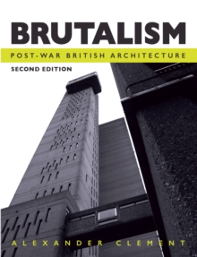 Brutalism : Post-War British Architecture, Second Edition, Paperback / softback Book