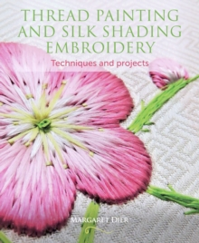 Thread Painting and Silk Shading Embroidery : Techniques and projects, Paperback / softback Book