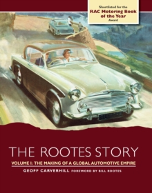 The Rootes Story : The Making of a Global Automotive Empire, Hardback Book