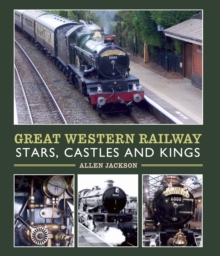Great Western Railway Stars, Castles and Kings, Hardback Book