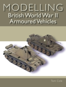 Modelling British World War II Armoured Vehicles, Paperback / softback Book