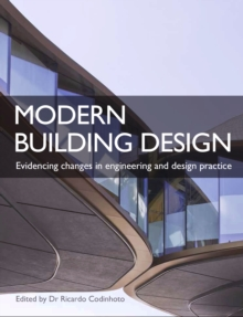 Modern Building Design : Evidencing changes in engineering and design practice, Paperback / softback Book