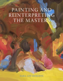 Painting and Reinterpreting the Masters, Paperback / softback Book