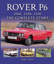 Rover P6: 2000, 2200, 3500 : The Complete Story, EPUB eBook