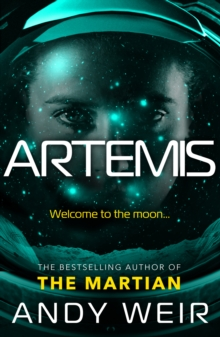 Artemis : A gripping, high-concept thriller from the bestselling author of The Martian, Paperback / softback Book