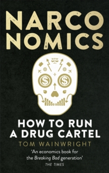 Narconomics : How to Run a Drug Cartel, Paperback Book