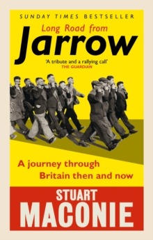 Long Road from Jarrow : A journey through Britain then and now, Paperback Book