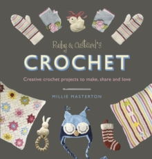 Ruby and Custard's Crochet : Creative Crochet Projects to Make, Share and Love, Paperback Book