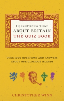 I Never Knew That About Britain: The Quiz Book : Over 1000 questions and answers about our glorious isles, Paperback / softback Book