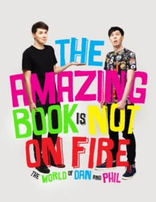 The Amazing Book is Not on Fire : The World of Dan and Phil, Hardback Book
