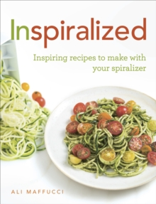 Inspiralized : Inspiring Recipes to Make with Your Spiralizer, Paperback Book