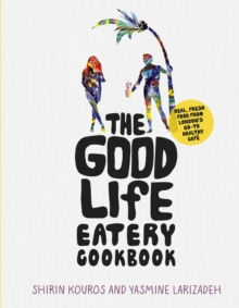 The Good Life Eatery Cookbook : Real, fresh food from London's go-to healthy cafe, Hardback Book