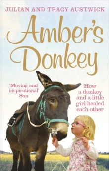 Amber's Donkey : How a donkey and a little girl healed each other, Paperback / softback Book