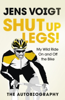 Shut up Legs! : My Wild Ride On and Off the Bike, Hardback Book