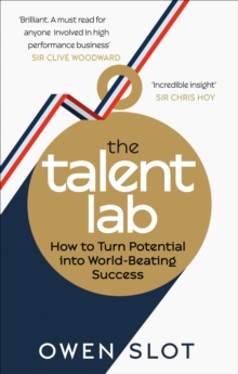 The Talent Lab : The secret to finding, creating and sustaining success, Paperback / softback Book