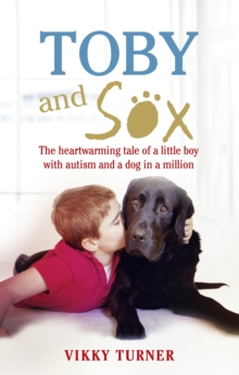 Toby and Sox : The Heartwarming Tale of a Little Boy with Autism and a Dog in a Million, Paperback Book