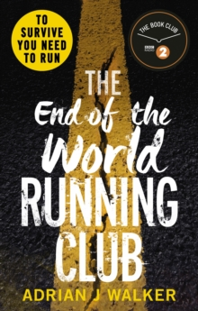 The End of the World Running Club : The ultimate race against time post-apocalyptic thriller, Paperback / softback Book