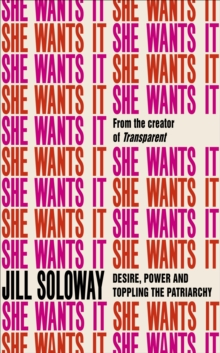 She Wants It : Desire, Power, and Toppling the Patriarchy, Hardback Book