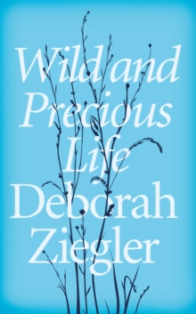 Wild and Precious Life : A Mother's Promise to Honour Her Daughter's Memory, Hardback Book