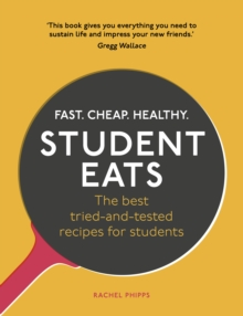 Student Eats : Fast, Cheap, Healthy - the Best Tried-and-Tested Recipes for Students, Paperback Book