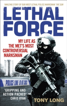 Lethal Force : My Life as the Met's Most Controversial Marksman, Paperback Book