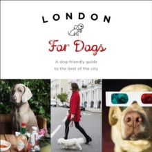 London for Dogs : A Dog-Friendly Guide to the Best of the City, Paperback Book