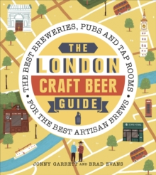 The London Craft Beer Guide : The best breweries, pubs and tap rooms for the best artisan brews, Paperback Book