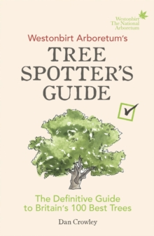 Westonbirt Arboretum's Tree Spotter's Guide : The Definitive Guide to Britain's 100 Best Trees, Paperback Book