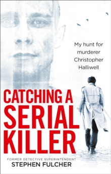 Catching a Serial Killer : My Hunt for Murderer Christopher Halliwell, Paperback Book