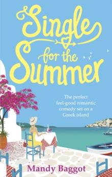 Single for the Summer : The Perfect Feel-Good Romantic Comedy Set on a Greek Island, Paperback Book