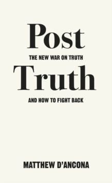 Post-Truth : The New War on Truth and How to Fight Back, Paperback Book