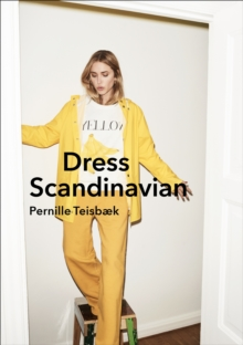 Dress Scandinavian: Style your Life and Wardrobe the Danish Way, Hardback Book