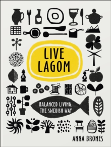 Live Lagom: Balanced Living, the Swedish Way, Hardback Book