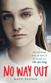 No Way Out : My terrifying story of abuse at the hands of a vile sex ring, Paperback Book