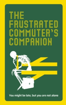 The Frustrated Commuter's Companion : A survival guide for the bored and desperate, Hardback Book