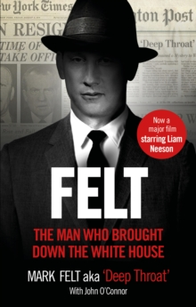 Felt : The Man Who Brought Down the White House - Now a Major Motion Picture, Paperback / softback Book